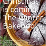 [PDF] [EPUB] Bake! Christmas is coming! The Winter Bakebook: From apple pie to gingerbread to Spekulatius – Spend this Christmas comfortably with the most delicious German pastries Download