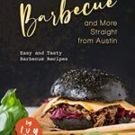 [PDF] [EPUB] Barbecue and More Straight from Austin: Easy and Tasty Barbecue Recipes Download