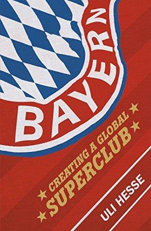 [PDF] [EPUB] Bayern: Creating a Global Superclub Download by Uli Hesse