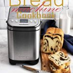 [PDF] [EPUB] Bread Machine Cookbook: 350+ Fuss-Free Recipes Recipes for Making delicious Homemade Bread with Any Bread Maker Download
