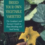 [PDF] [EPUB] Breed Your Own Vegetable Varieties: The Gardener's and Farmer's Guide to Plant Breeding and Seed Saving Download