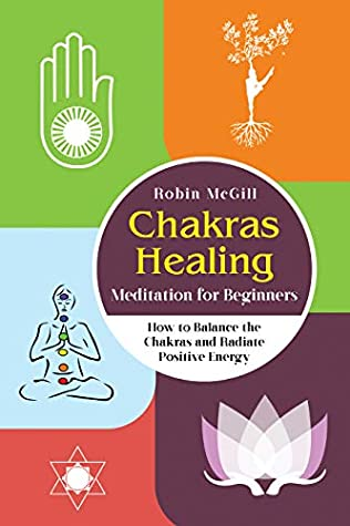 [PDF] [EPUB] Chakras Healing Meditation for Beginners: How to Balance the Chakras and Radiate Positive Energy Download by Robin McGill