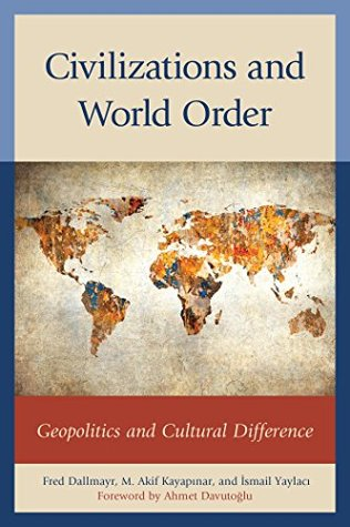 [PDF] [EPUB] Civilizations and World Order: Geopolitics and Cultural Difference (Global Encounters: Studies in Comparative Political Theory) Download by Fred R. Dallmayr