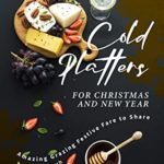 [PDF] [EPUB] Cold Platters for Christmas and New Year: Amazing Grazing Festive Fare to Share Download