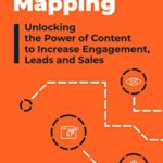 [PDF] [EPUB] Content Mapping: Unlocking the Power of Content to Increase Engagement, Leads and Sales Download