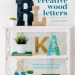 [PDF] [EPUB] Creative Wood Letters: 35 Simple Craft Projects for Decorating Your Home Download