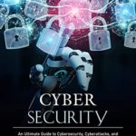 [PDF] [EPUB] Cybersecurity: An Ultimate Guide to Cybersecurity, Cyberattacks, and Everything You Should Know About Being Safe on The Internet Download
