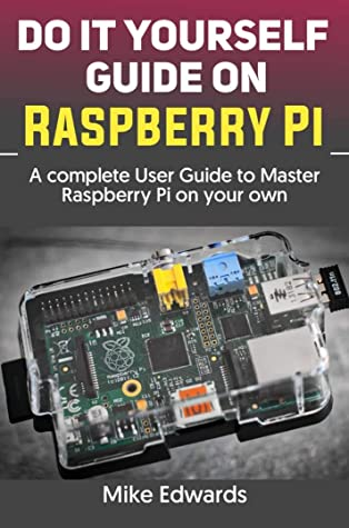 [PDF] [EPUB] DO IT YOURSELF GUIDE ON RASPBERRY PI: A complete User Guide to Master Raspberry Pi on your own Download by Mike Edwards