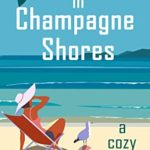 [PDF] [EPUB] Death in Champagne Shores: A Cozy Mystery (A Champagne Shores Cozy Mystery Book 2) Download