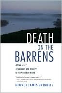 [PDF] [EPUB] Death on the Barrens: A True Story of Courage and Tragedy in the Canadian Arctic Download by George James Grinnell