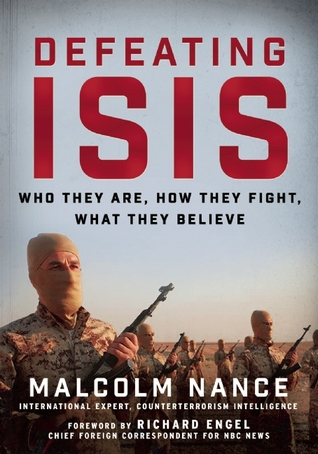 [PDF] [EPUB] Defeating ISIS: Who They Are, How They Fight, What They Believe Download by Malcolm W. Nance