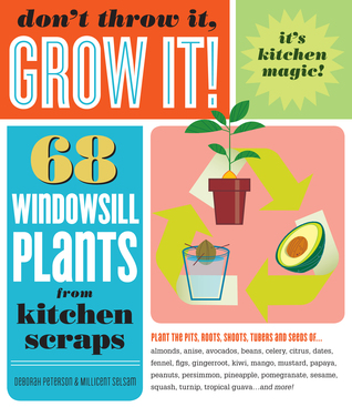 [PDF] [EPUB] Don't Throw It, Grow It!: 68 Windowsill Plants From Kitchen Scraps Download by Deborah Peterson
