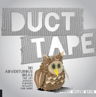 [PDF] [EPUB] Duct Tape: 101 Adventurous Ideas for Art, Jewelry, Flowers, Wallets and More Download by Forest Walker Davis