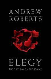 [PDF] [EPUB] Elegy: The First Day on the Somme Download by Andrew Roberts