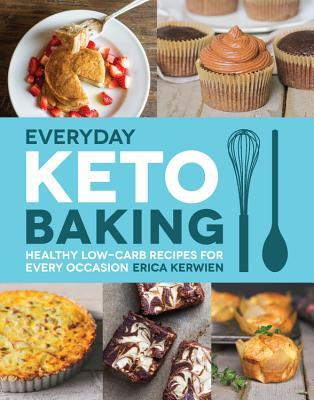 [PDF] [EPUB] Everyday Keto Baking: Healthy Low-Carb Recipes for Every Occasion Download by Erica Kerwien
