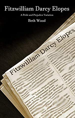 [PDF] [EPUB] Fitzwilliam Darcy Elopes: A Pride and Prejudice Variation Download by Beth     Wood