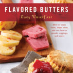 [PDF] [EPUB] Flavored Butters: How to Make Them, Shape Them, and Use Them as Spreads, Toppings, and Sauces Download