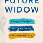 [PDF] [EPUB] Future Widow: Losing My Husband, Saving My Family, and Finding My Voice Download