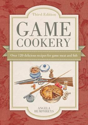 [PDF] [EPUB] Game Cookery: Over 120 Delicious Recipes for Game Meat and Fish Download by Angela Humphreys