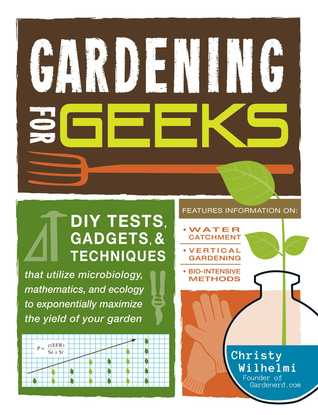 [PDF] [EPUB] Gardening for Geeks: DIY Tests, Gadgets, and Techniques That Utilize Microbiology, Mathematics, and Ecology to Exponentially Maximize the Yield of Your Garden Download by Christy Wilhelmi