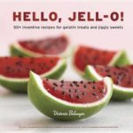 [PDF] [EPUB] Hello, Jell-O!: 50+ Inventive Recipes for Gelatin Treats and Jiggly Sweets Download