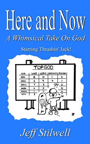 [PDF] [EPUB] Here and Now: A Whimsical Take on God Download by Jeff Stilwell