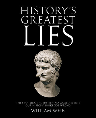 [PDF] [EPUB] History's Greatest Lies: The Startling Truths Behind World Events our History Books Got Wrong Download by William Weir