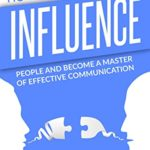 [PDF] [EPUB] How to Influence People and Become a Master of Effective Communication: 4 Books in 1: Effective Communication Skills, Improve your Social Skills, Couples Therapy Workbook, Self-Discipline Download
