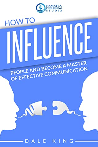 [PDF] [EPUB] How to Influence People and Become a Master of Effective Communication: 4 Books in 1: Effective Communication Skills, Improve your Social Skills, Couples Therapy Workbook, Self-Discipline Download by Dale King