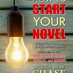 [PDF] [EPUB] How to Start Your Novel: The 7 Ways Every Story Should Begin (and 10 Ways They Shouldn't) (Story Secrets for Writers) Download