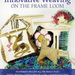 [PDF] [EPUB] Innovative Weaving on the Frame Loom Download
