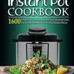[PDF] [EPUB] Instant Pot Cookbook: 1600 Effortless Recipes for Beginners and Advanced Users. Try Healthy Meals for Your Favourite Kitchen Device Download