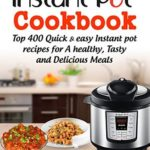 [PDF] [EPUB] Instant Pot Cookbook: Top 400 Quick And Easy Instant Pot Recipes For a Healthy, Tasty And Delicious Meals (instant pot recipes cookbook, instant pot … instant pot cookbook, Instant Pot Book 1) Download
