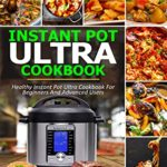[PDF] [EPUB] Instant Pot Ultra Cookbook: Healthy Instant Pot Ultra Recipe Book for Beginners and Advanced Users Download