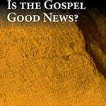 [PDF] [EPUB] Is the Gospel Good News? (McMaster New Testament Studies Series Book 8) Download