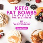 [PDF] [EPUB] Keto Fat Bombs Cookbook For Beginners: 100 Low-carb, High-fat Treats for Your Low-Carb Diet Download