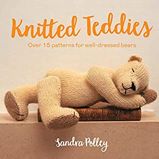 [PDF] [EPUB] Knitted Teddies: Over 15 patterns for well-dressed bears Download by Sandra Polley