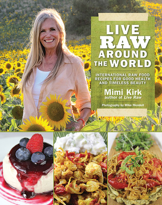 [PDF] [EPUB] Live Raw Around the World: International Raw Food Recipes for Good Health and Timeless Beauty Download by Mimi Kirk