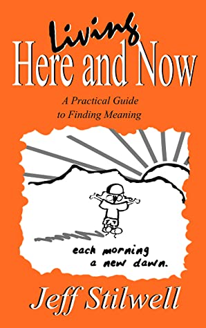 [PDF] [EPUB] Living Here And Now: A Practical Guide To Finding Meaning Download by Jeff Stilwell