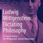 [PDF] [EPUB] Ludwig Wittgenstein: Dictating Philosophy: To Francis Skinner – The Wittgenstein-Skinner Manuscripts Download