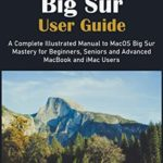 [PDF] [EPUB] MacOS Big Sur User Guide: A Complete Illustrated Manual to MacOS Big Sur Mastery for Beginners, Seniors and Advanced MacBook and iMac Users Download