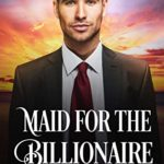 [PDF] [EPUB] Maid for the Billionaire: A Clean Billionaire Romance (The Billionaire Surprise) Download