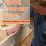 [PDF] [EPUB] Make Every Furniture In Your House By Wood- Woodworking Tips and Tricks For Beginners: Woodturning For Beginners Handbook Download