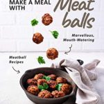 [PDF] [EPUB] Make a Meal with Meatballs: Marvellous, Mouth-Watering Meatball Recipes Download
