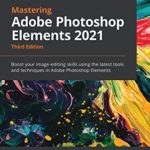 [PDF] [EPUB] Mastering Adobe Photoshop Elements 2021: Boost your image-editing skills using the latest tools and techniques in Adobe Photoshop Elements, 3rd Edition Download