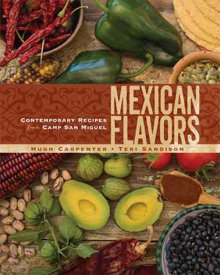 [PDF] [EPUB] Mexican Flavors: Contemporary Recipes from Camp San Miguel Download by Hugh Carpenter
