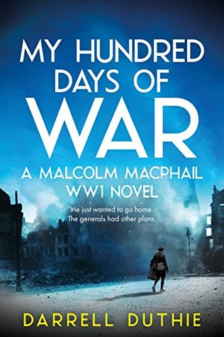 [PDF] [EPUB] My Hundred Days of War (Malcolm MacPhail #2) Download by Darrell Duthie