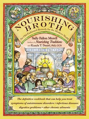 [PDF] [EPUB] Nourishing Broth: An Old-Fashioned Remedy for the Modern World Download by Sally Fallon Morell