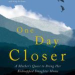 [PDF] [EPUB] One Day Closer: A Mother's Quest to Bring Her Kidnapped Daughter Home Download