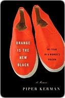 [PDF] [EPUB] Orange Is the New Black: My Year in a Women's Prison Download by Piper Kerman